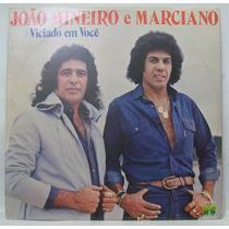 Lp João Mineiro E Marciano - Viciado Em Você - 1993 - Copaca