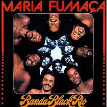 Banda Black Rio - Maria Fumaça ( Cd Lacrado - Novo)