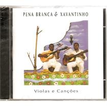 Cd Pena Branca E Xavantinho - Violas E Canções - Novo***