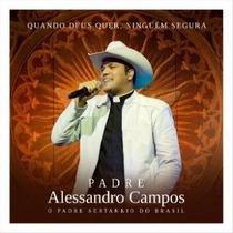 Cd Padre Alessandro Campos - Quando Deus Quer Ninguém Segura