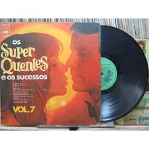 Os Super Quentes E Os Sucessos Vol.7 Lp Cbs 1973 Estéreo