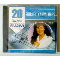 Cd Shirley Carvalhaes - 20 Super Sucessos Vol 1