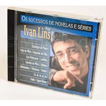 Cd - Os Sucessos De Novelas E Séries Por Ivan Lins