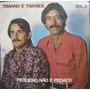 Taviano E Tavares Vol 2 Lp Pequeno Não É Pedaço