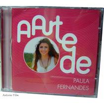 A Arte De Paula Fernandes Cd Novo Original Lacrado