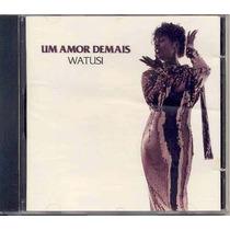 Cd Watusi - Um Amor Demais (som Livre 1995) Fora De Catálogo