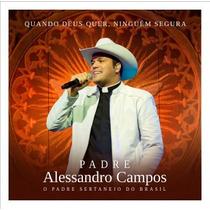 Cd Padre Alessandro Campos -quando Deus Quer, Ninguém Segura