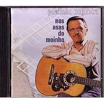 Cd Paulinho Nogueira - Nas Asas Do Moinho (usado/otimo)