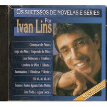 Cd Ivan Lins - Os Sucessos De Novelas E Séries - Novo***
