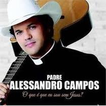 Cd O Que É Que Eu Sou Sem Jesus? Padre Alessandro Campos