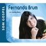 Cd Fernanda Brum - Som Gospel (original E Lacrado)
