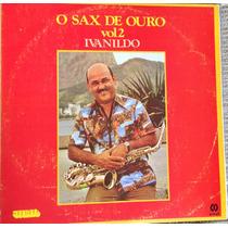 Lp Vinil - O Sax De Ouro - Ivanildo - Vol. 2
