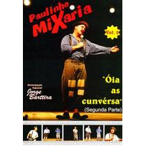 Paulinho Mixaria - Óia As Cunversa - Vol 2 (seg. Parte - Dvd