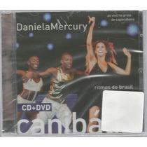 Cd+dvd Daniela Mercury - Canibalia Ao Vivo Ritmos Do Brasil