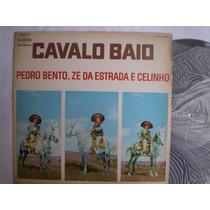 Lp - Pedro Bento Ze Da Estrada E Celinho / Cavalo Baio /cont