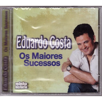 Cd Eduardo Costa Os Maiores Sucessos - Novo/lacrado