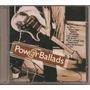 Power Ballads - Cd Raro - Lacrado - Novo - Fora De Catálogo