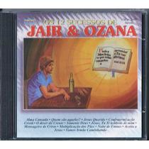 Cd Os 12 Sucessos De Jair E Ozana * Original
