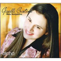 Cd Giselli Cristina - Meu Barquinho * Bônus Playback