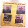 Lp Encontro De Amigos - Negro Da Gaita - Campesinos Raro Lp