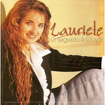Cd Lauriete - O Segredo É Louvar * Original