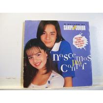 Sandy E Junior, Nascemos Pra Cantar, 1997 Cd Original Raro