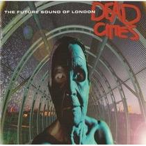 Cd-dead Cities-the Future Sound Of London-importado