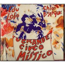 Cd Chico Buarque Edu Lobo Grande Circo Místico 2002 Lacrado