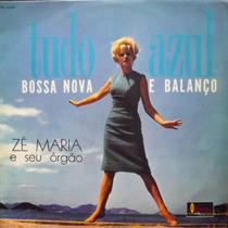 Lp Zé Maria E Seu Órgão - Tudo Azul - 1963 - Particular
