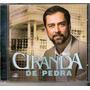 Cd - Ciranda De Pedra - Nacional - Novela Da Globo