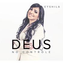 Cd Lançamento Eyshila - Deus No Controle.