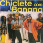 Chiclete Com Banana - O Melhor De Chiclete (lacrado)