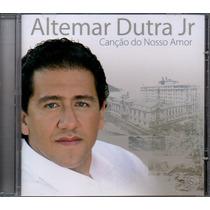 Cd Altemar Dutra Jr - Canção Do Nosso Amor