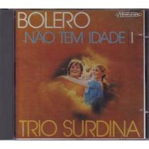 Cd Trio Surdina / Bolero Não Tem Idade Frete Gratis