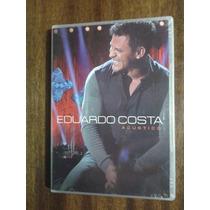 Eduardo Costa - Dvd - Acústico - Novo Lacrado Frete Gratis