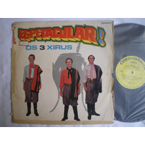 Lp - Os 3 Xirus / Espetacular / Copacabana / 1970