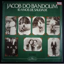 Jacob Do Bandolim Lp Nacional Usado 10 Anos De Saudade 1979