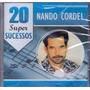 Cd - Nando Cordel - 20 Super Sucessos - Lacrado