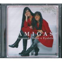 Cd Fernanda Brum E Eyshila - Amigas - Vol 1 [original]