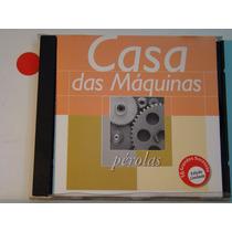 Cd - Casa Das Máquinas - Pérolas