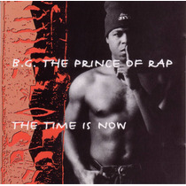 Cd Lacrado B. G. The Prince Of Rap The Time Is Now 1994
