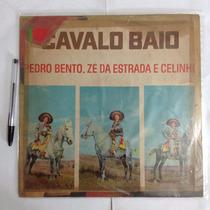 Lp Pedro Bento E Ze Estrada E Celinho Cavalo Baio (barato)