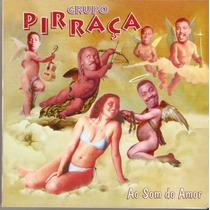Cd Grupo Pirraça - Ao Som Do Amor