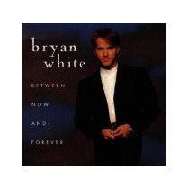 Cd Bryan White Between Now And Forever