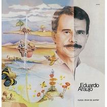 Cd Eduardo Araujo - Nunca Deixe De Sonhar