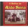 Cd Aldo Sena - O Melhor De - Novo***