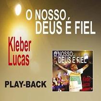 Play-backs Cantores Kleber Lucas O Nosso Deus É Fiel