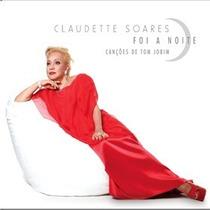 Cd Claudette Soares Foi A Noite Cancoes De Tom Jobim