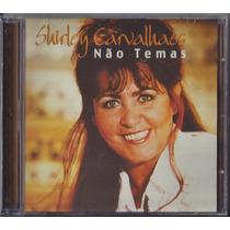 Cd Shirley Carvalhaes - Não Temas [original]