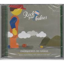 Cd Rock Your Babies - Engenheiros Do Hawaii - ( Gessinger )